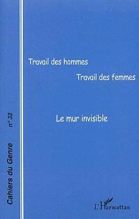 Cahiers du genre. n° 32, Travail des hommes, travail des femmes : le mur invisible