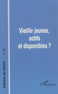 Cahiers du genre. n° 31, Vieillir jeunes, actifs et disponibles ?