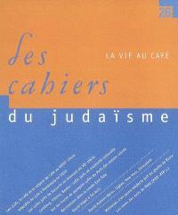 Cahiers du judaïsme (Les). n° 26, La vie au café