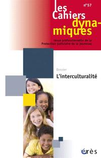 Cahiers dynamiques (Les). n° 57, L'interculturalité