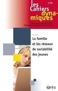 Cahiers dynamiques (Les). n° 55, La famille et les réseaux de sociabilité des jeunes