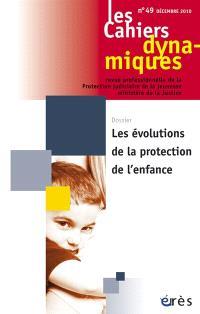 Cahiers dynamiques (Les). n° 49, Les évolutions de la protection de l'enfance