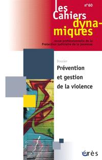 Cahiers dynamiques (Les). n° 60, Prévention et gestion de la violence