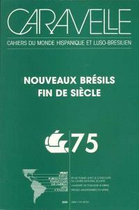 Caravelle : cahiers du monde hispanique et luso-brésilien. n° 75, Nouveaux Brésils : fin de siècle