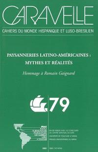Caravelle : cahiers du monde hispanique et luso-brésilien. n° 79, Paysanneries latino-américaines, mythes et réalités : hommage à Romain Gaignard