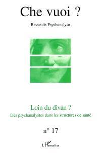 Che vuoi ? nouvelle série. n° 17, Loin du divan ? : des psychanalystes dans les structures de santé