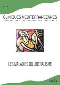 Cliniques méditerranéennes. n° 75, Les maladies du libéralisme