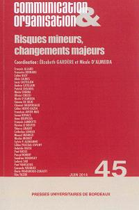 Communication & organisation. n° 45, Risques mineurs, changements majeurs