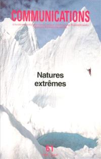 Communications. n° 61, Natures extrêmes
