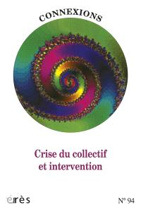 Connexions. n° 94, Crise du collectif et intervention