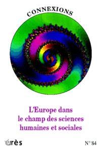 Connexions. n° 84, L'Europe dans le champ des sciences humaines et sociales