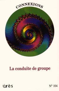 Connexions. n° 104, La conduite de groupe