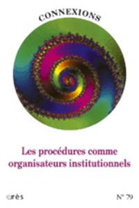 Connexions. n° 79, Les procédures comme organisateurs institutionnels
