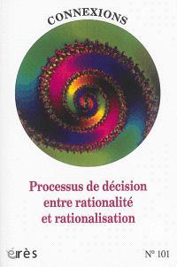 Connexions. n° 101, Processus de décision entre rationalité et rationalisation