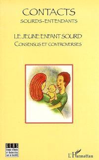 Contacts sourds-entendants. n° 3, Le jeune enfant sourd : consensus et controverses : actes, journée d'études 18 novembre 2007