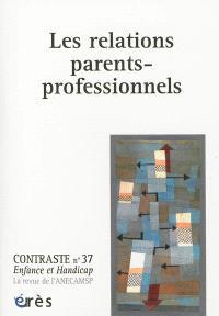 Contraste : enfance et handicap. n° 37, Les relations parents-professionnels