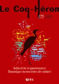 Coq Héron (Le). n° 175, Subjectivité et appartenances, dynamiques inconscientes des cultures