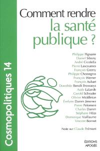 Cosmopolitiques. n° 14, Comment rendre la santé publique ?
