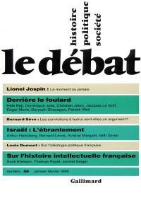 Débat (Le). n° 58, Derrière le foulard. Israël : l'ébranlement. Sur l'histoire intellectuelle française