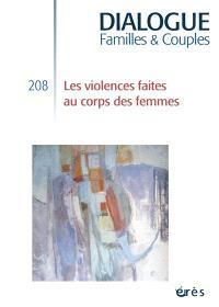 Dialogue. n° 208, Les violences faites au corps des femmes
