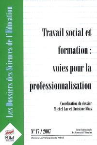 Dossiers des sciences de l'éducation (Les). n° 17, Travail social et formation : voies pour la professionnalisation