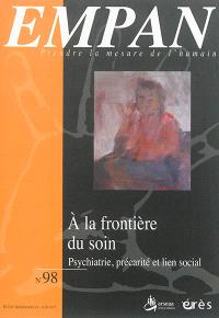 Empan. n° 98, A la frontière du soin : psychiatrie, précarité et lien social