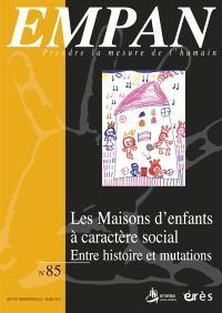Empan. n° 85, Les maisons d'enfants à caractère social : entre histoire et mutations
