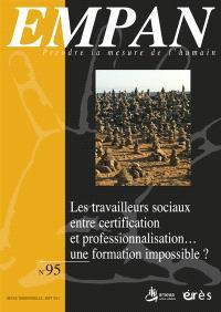 Empan. n° 95, Les travailleurs sociaux entre certification et professionnalisation... : une formation impossible ?