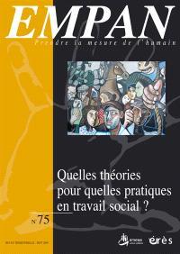 Empan. n° 75, Quelles théories pour quelles pratiques en travail social ?