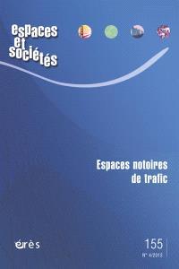 Espaces et sociétés. n° 155, Espaces notoires de trafic