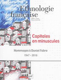 Ethnologie française. n° 4 (2016), Capitales en minuscules : hommages à Daniel Fabre : 1947-2016