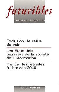 Futuribles. n° 242, Exclusion : le refus de voir; Les Etats-Unis pionniers de la société de l'information; France : les retraites à l'horizons 2040