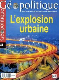 Géopolitique. n° 81, L'explosion urbaine