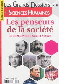 Grands dossiers des sciences humaines (Les). n° 30, Les penseurs de la société : de Tocqueville à Saskia Sassen