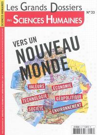 Grands dossiers des sciences humaines (Les). n° 33, Vers un nouveau monde : valeurs, technologie, société, économie, géopolitique, environnement