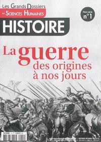 Grands dossiers des sciences humaines (Les), hors-série : histoire. n° 1, La guerre, des origines à nos jours