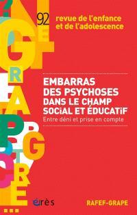 Revue de l'enfance et de l'adolescence. n° 92, Embarras des psychoses dans le champ social et éducatif : entre déni et prise en compte