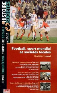 Histoire & sociétés. n° 18-19, Football, sport mondial et sociétés locales
