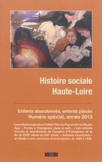 Histoire sociale Haute-Loire, Enfants abandonnés, enfants placés : l'industrie nourricière en Haute-Loire : Hors série 2013