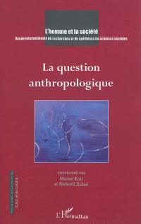 Homme et la société (L'). n° 181, La question anthropologique