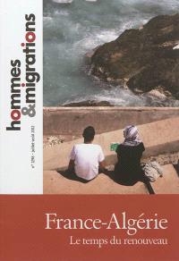 Hommes & migrations. n° 1298, France-Algérie : le temps du renouveau