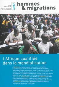 Hommes & migrations. n° 1307, L'Afrique qualifiée dans la mondialisation