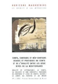 Horizons maghrébins. n° 49, Contes, conteurs et néo-conteurs : usages et pratiques du conte et de l'oralité entre les deux rives de la Méditerranée