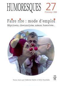 Humoresques. n° 27, Faire rire, mode d'emploi : hôpiclowns, clownanalystes, humoristes, auteurs