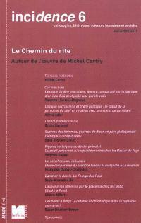 Incidence. n° 6, Le chemin du rite : autour de l'oeuvre de Michel Cartry