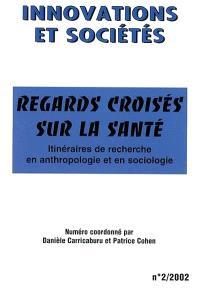 Innovations et sociétés. n° 2, Regards croisés sur la santé : itinéraires de recherche en anthropologie et en sociologie