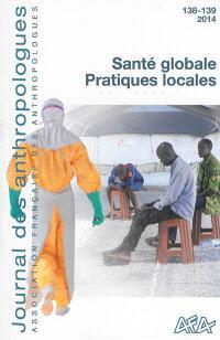 Journal des anthropologues. n° 138-139, Santé globale, pratiques locales