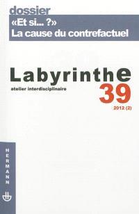 Labyrinthe. n° 39, Et si... ? : la cause du contrefactuel