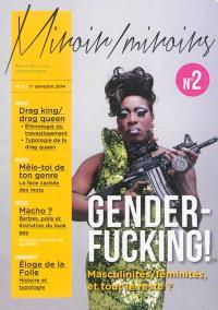 Miroir-miroirs : revue des corps contemporains. n° 2, Gender-fucking ! : masculinités-féminités, et tout le reste ?