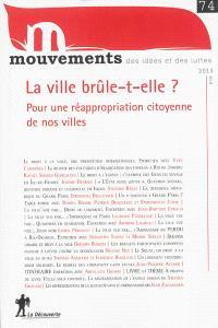 Mouvements. n° 74, La ville brûle-t-elle ? : pour une réappropriation citoyenne de nos villes